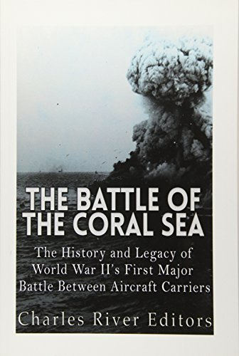 The Battle of the Coral Sea: The History and Legacy of World War II's First Major Battle ...