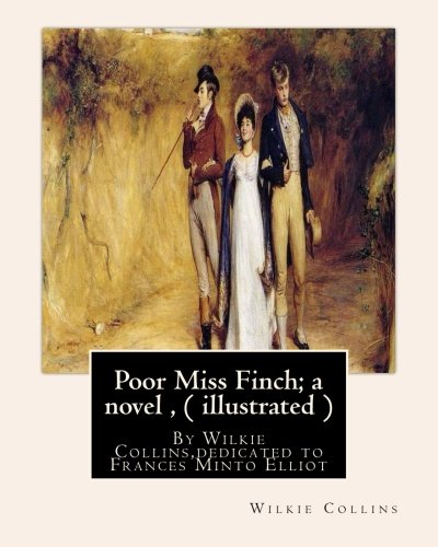 9781534985872: Poor Miss Finch; a novel , By Wilkie Collins (illustrated) sensation novel: dedicated to Frances Minto Elliot(1820–1898) was a prolific English ... of Italy, Spain, and France and travelogues.