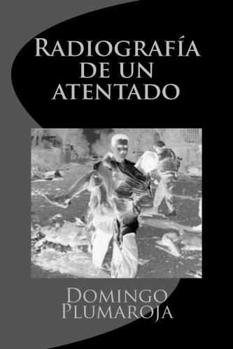 Radiografía de un atentado/ Radiography of an: Plumaroja, Domingo