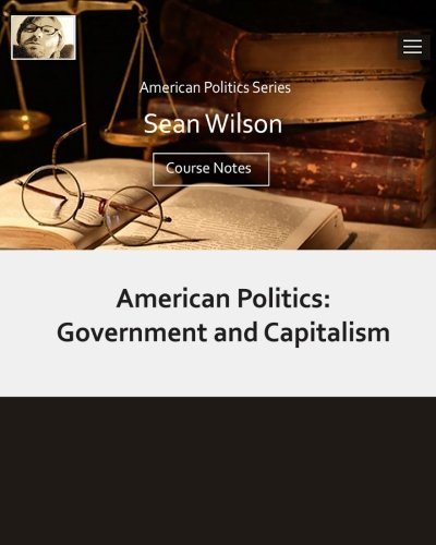 9781534986800: American Politics: Government & Capitalism: Course Notes