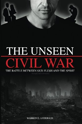 9781534992504: The Unseen Civil War: The Battle Between Our Flesh and The Spirit, Revised and Expanded