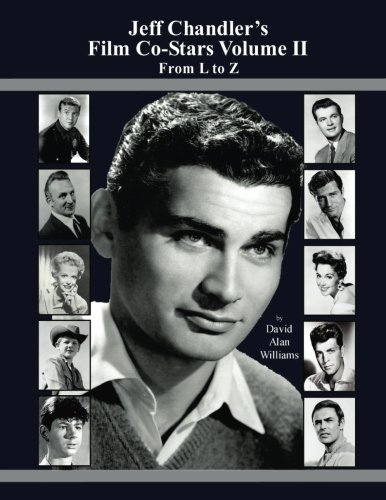 9781534993563: Jeff Chandler's Film Co-Stars Volume II From L to Z