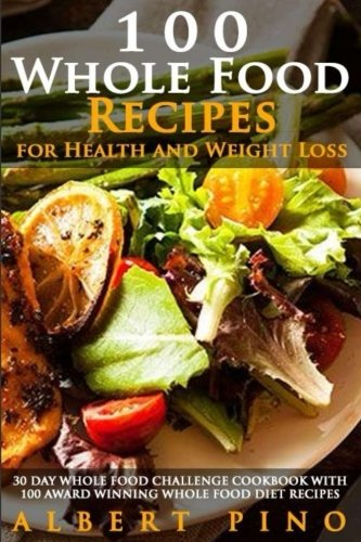 9781534994300: Whole: 100 Whole Food Recipes for Health and Weight Loss