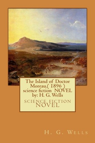 9781534996489: The Island of Doctor Moreau.( 1896 ) science fiction NOVEL by: H. G. Wells