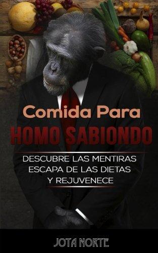 9781534997974: Comida para Homo Sabiondo: Descubre las mentiras de la nutrición, escapa de las dietas y rejuvenece con una alimentación saludable (Spanish Edition)