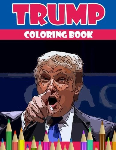 9781535000437: Trump coloring book: Donald Trump coloring book (Off-Color Coloring Books)