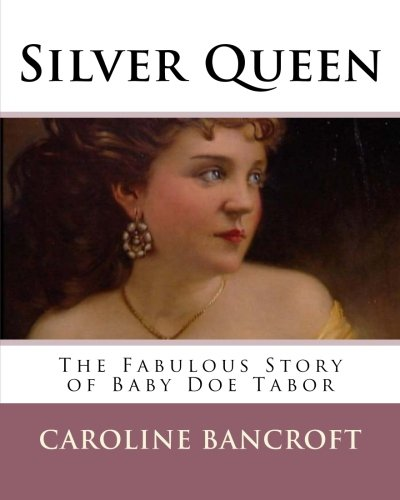 9781535004350: Silver Queen: The Fabulous Story of Baby Doe Tabor