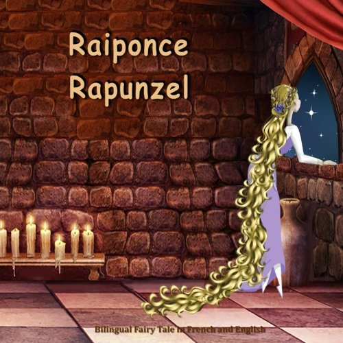 9781535004947: Raiponce. Rapunzel. Bilingual Fairy Tale in French and English: Dual Language Picture Book for Kids (French and English Edition) (French Edition)