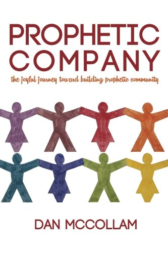 9781535005425: Prophetic Company: the joyful journey toward building prophetic community