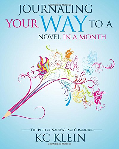 9781535006477: Journaling Your Way to a Novel in a Month: The Perfect NanoWriMo Companion