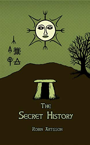 9781535006613: The Secret History: Cosmos, History, Post-Mortem Transformation Mysteries, And the Dark Spiritual Ecology of Witchcraft