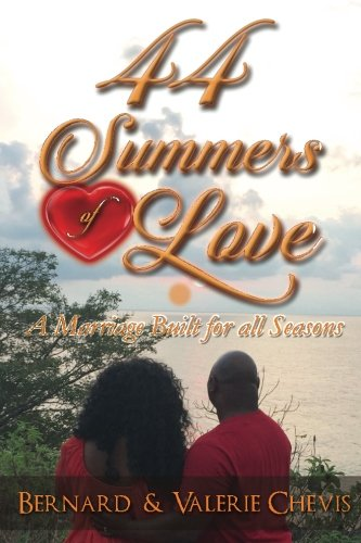 44 Summers of Love: A Marriage Built For All Seasons: Chevis, Valerie; Chevis, Bernard