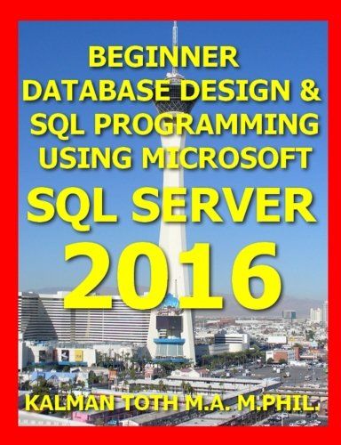 9781535008617: Beginner Database Design & SQL Programming Using Microsoft SQL Server 2016