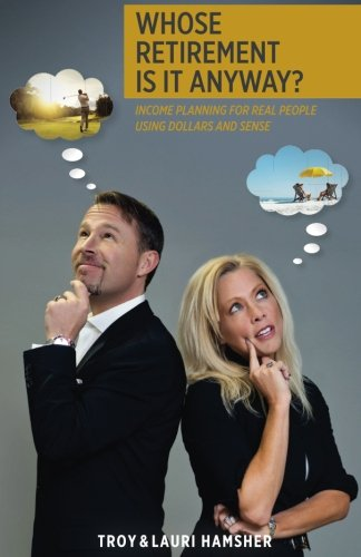 9781535010122: Whose Retirement Is It Anyway?: Income Planning For Real People Using Dollars and Sense