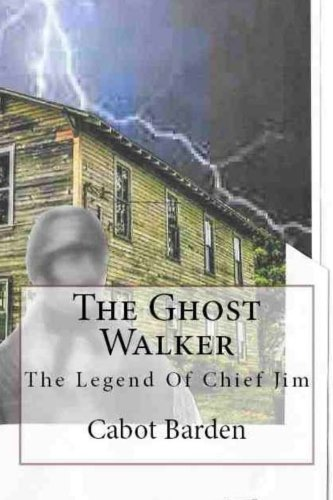 The Ghost Walker: Legend Of Chief Jim (The Selocta Stories) (Volume 2): Cabot Barden