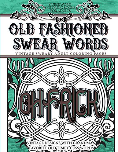 9781535011716: Curse Word Coloring Books for Adults Old Fashion Swear Words: Vintage Sweary Adult Coloring Pages Vintage Designs with Grandma's Favorite Old Timey Cuss Words