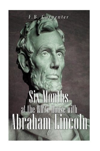 9781535012263: Six Months at the White House with Abraham Lincoln