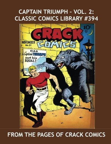 9781535012737: Captain Triumph - Vol. 2: Classic Comics Library #394: His Complete Adventures From Crack Comics in Two Giant Books -- Plus: Captain Daring! --- Over 400 Pages -- All Stories -- No Ads