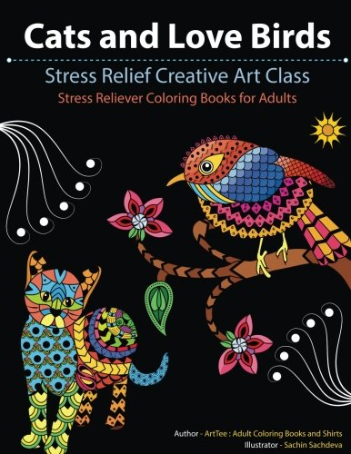 9781535016698: Cats and Love Birds: Stress Relief Creative Art Class (Stress Reliever Coloring Books for Adults) (Volume 1)