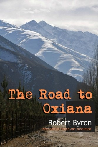 9781535019620: The Road to Oxiana: New linked and annotated edition