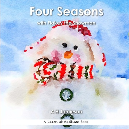 9781535022224: Four Seasons: with Flakey the Snowman (Learn at Bedtime)