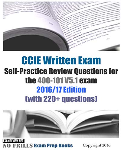 9781535024648: CCIE Written Exam Self-Practice Review Questions for the 400-101 V5.1 exam 2016/17 Edition: (with 220+ questions)