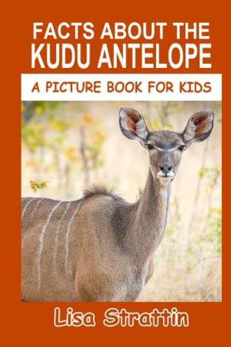9781535028035: Facts About The Kudu Antelope (A Picture Book For Kids) (Volume 87)