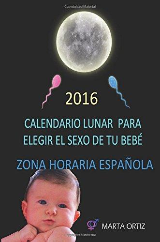9781535029575: Elige el sexo de tu bebe. Calendario Lunar.: Calendario Lunar 2016. Horario Central Europeo
