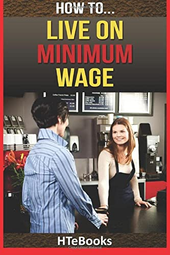 9781535034722: How To Live On Minimum Wage (How To eBooks)