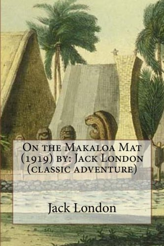 9781535039611: On the Makaloa Mat (1919) by: Jack London (classic adventure)