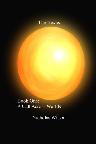 9781535039871: The Nexus: Book One: A Call Across Worlds (Volume 1)