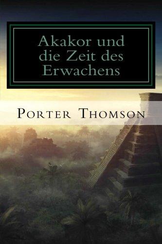 Akakor: Und Die Zeit Des Erwachens (Paperback): Porter Thomson