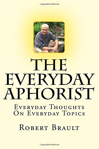 9781535051460: The Everyday Aphorist: Everyday Thoughts On Everyday Topics
