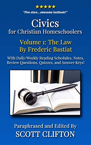 9781535056908: Civics for Christian Homeschoolers - Volume 1: The Law by Frederic Bastiat