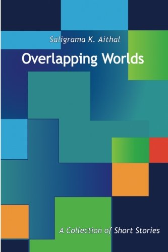Overlapping Worlds: A Collection of Short Stories: Aithal, Saligrama K.
