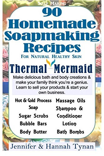 9781535058988: Soapmaking: 90 Homemade Soap Making Recipes for Natural Healthy Skin (Thermal Mermaid) (Volume 1)