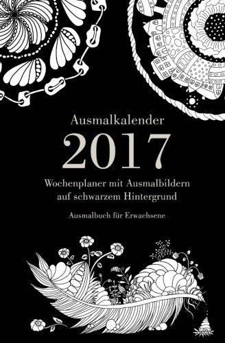 Ausmalkalender 2017 - Wochenplaner mit Ausmalbildern auf schwarzem Hintergrund: Ausmalbuch für ...