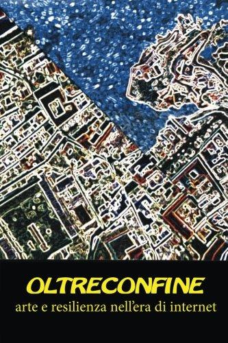 Oltreconfine: Arte E Resilienza Nell'era Di Internet: Montella, Vincenzo