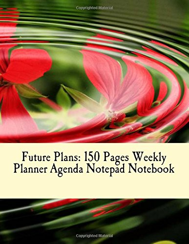 9781535069021: Future Plans: 150 Pages Weekly Planner Agenda Notepad Notebook