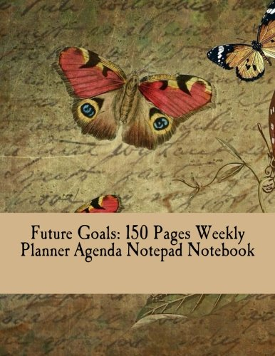 9781535069236: Future Goals: 150 Pages Weekly Planner Agenda Notepad Notebook
