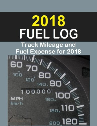9781535069281: 2018 Fuel Log: Log auto mileage and fuel expense for the year 2018. Excellent Fuel Log for Taxes!