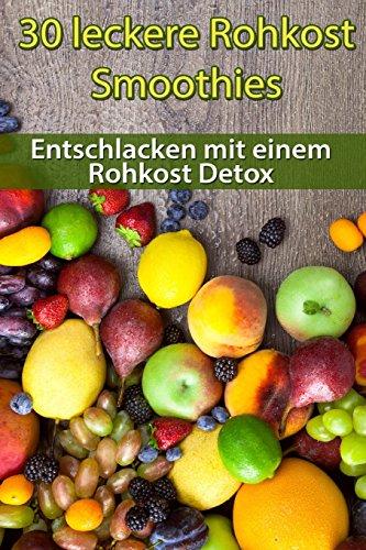 9781535070591: 30 leckere Rohkost Smoothies zum Entschlacken mit einem Rohkost Detox (German Edition)
