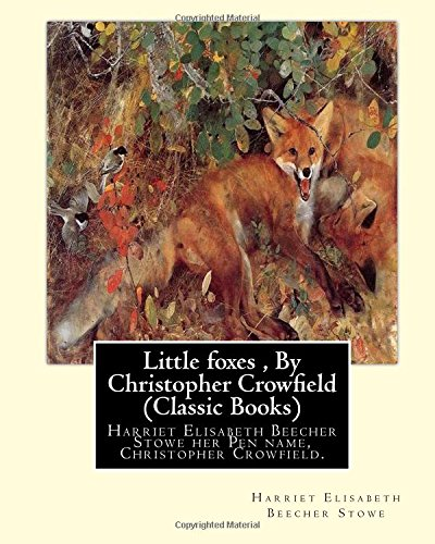 Little Foxes, by Christopher Crowfield (Classic Books): Stowe, Harriet Elisabeth