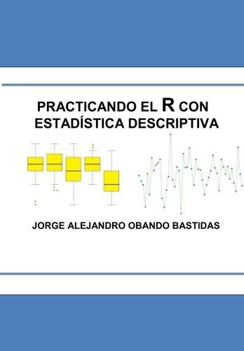 9781535074940: Practicando el R con la estadística descriptiva: Estadística Descriptiva con R (Spanish Edition)