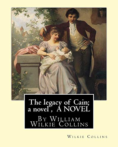 The Legacy of Cain; A Novel, by: Collins, Wilkie