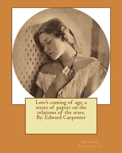 Love's Coming of Age; A Series of: Edward Carpenter