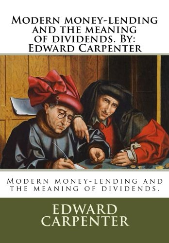 Modern Money-Lending and the Meaning of Dividends.: Edward Carpenter