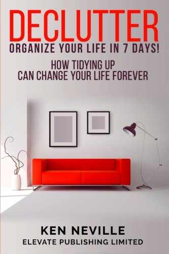 9781535084352: Declutter: Organize Your Life in 7 Days: How Tidying Up Can Change Your Life Forever