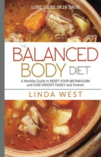 9781535086257: The Balanced Body Diet: A Healthy Guide to RESET YOUR METABOLISM and LOSE WESIGHT Easily and Forever