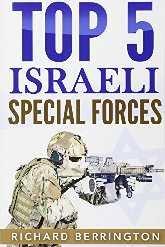 Top 5 Israeli Special Forces: Special Forces, Israel, Special Operations, Special Operator, Navy Seals, Delta Force, SAS